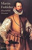 Martin Frobisher: Elizabethan Privateer