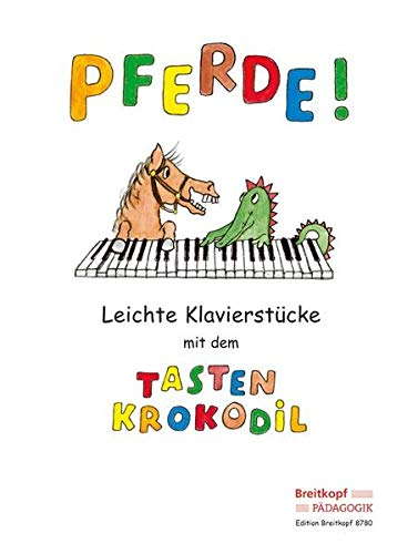 Pferde! Leichte Klavierstücke mit dem Tastenkrokodil (EB 8780): Leichte Klavierstücke mit dem Tastenkrokodil. Easy Piano Pieces with the Keybord Crocodile