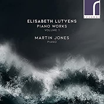 Elisabeth Lutyens: Piano Works, Volume 1