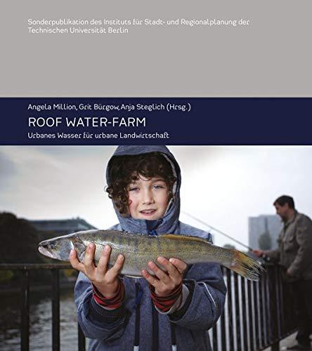 Roof water-farm: Urbanes Wasser für urbane Landwirtschaft (ISR Sonderpublikation / Sonderpublikationen des Instituts für Stadt- und Regionalplanung Technische Universität Berlin)