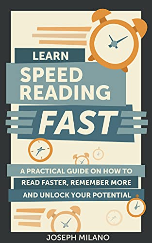 Learn Speed-Reading Fast: A Practical Guide on How to Read Faster, Remember More, and Unlock Your Potential (English Edition)