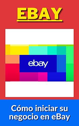 Vender en Ebay: Cómo iniciar su negocio en eBay (Spanish Edition)