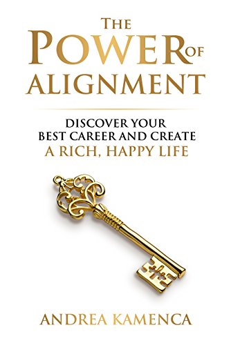 Book: The Power of Alignment - Discover Your Best Career and Create a Rich, Happy Life by Andrea Kamenca