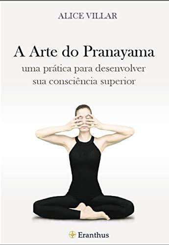A Arte do Pranayama: uma prática para desenvolver sua consciência superior