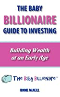 The Baby Billionaire Guide to Investing