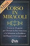 Mini-corso in miracoli. Corso in 18 giorni per trovare la pace interiore e la soluzione ai problemi nei rapporti interpersonali