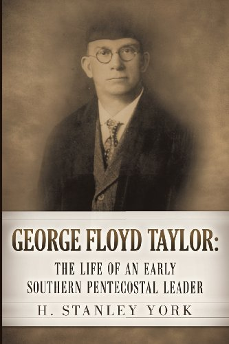 George Floyd Taylor: The Life of an Early Southern Pentecostal Leader