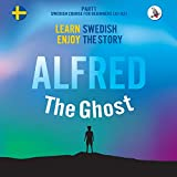 Alfred the Ghost. Part 1 - Swedish Course for Beginners. Learn Swedish - Enjoy the Story.