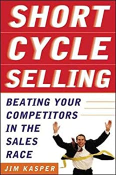 Short Cycle Selling: Beating Your Competitors in the Sales Rshort Cycle Selling: Beating Your Competitors in the Sales Race Ace