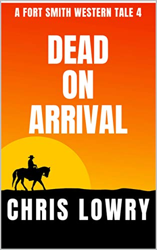 Dead on Arrival - a classic western action thriller: A Fort Smith Western Tale (English Edition)