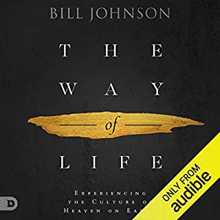 The Way of Life: Experiencing the Culture of Heaven on Earth                   By:                                                                                                                                 Bill Johnson                               Narrated by:                                                                                                                                 Chris Thom                      Length: 5 hrs and 17 mins     6 ratings     Overall 4.7