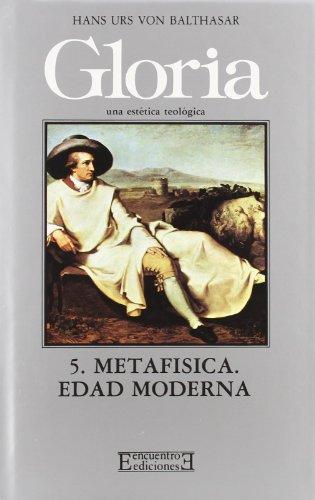 Gloria. Una estética teológica / 5: Metafísica. Edad Moderna (Gloria-Teodramática-Teológica)