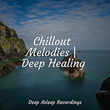 Chillout Melodies   Deep Healing