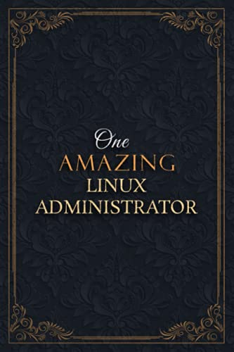 Linux Administrator Notebook Planner - One Amazing Linux Administrator Job Title Working Cover Checklist Journal: A5, 6x9 inch, Goals, Goals, 5.24 x ... Teacher, Over 110 Pages, Daily, Lesson