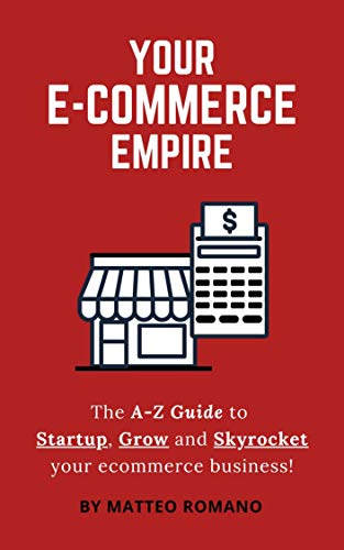 Your Ecommerce Empire 2020 - The A-Z Guide to Startup, grow and skyrocket your...