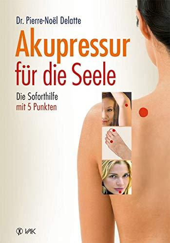 Delatte, Pierre-Noel<br />Akupressur für die Seele: Die Soforthilfe mit 5 Punkten