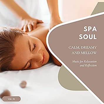 Spa Soul - Calm, Dreamy And Mellow Music For Relaxation And Reflextion, Vol. 31