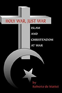Holy War, Just War: Islam and Christendom at War