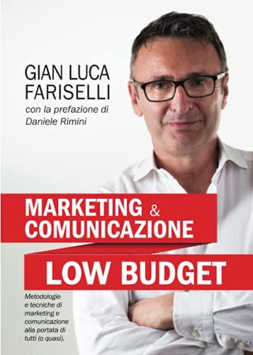 Marketing e Comunicazione Low Budget: Metodologie e tecniche di marketing e comunicazione alla portata di tutti (o quasi).