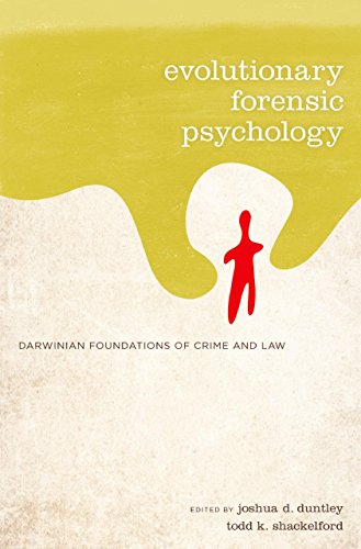 Evolutionary Forensic Psychology: Darwinian Foundations of Crime and Law