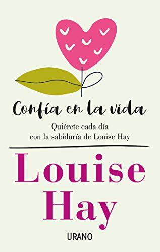 Confía en la vida: Quiérete cada día con las afirmaciones personales de Louise Hay (Crecimiento personal)