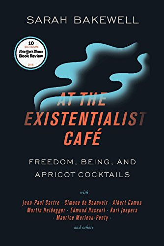 At the Existentialist Café: Freedom, Being, and Apricot Cocktails with Jean-Paul Sartre, Simone de Beauvoir, Albert Camu