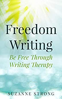 [Suzanne Strong]のFreedom Writing: Be Free Through Writing Therapy (English Edition)