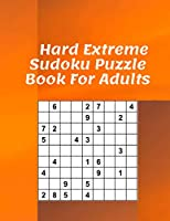 Hard Extreme Sudoku Puzzle Book For Adults: Sudoku Puzzles and Solutions, one Puzzles Per Page (2021 Hard Sudoku Puzzle Books For Adults,Grandparents And Seniors. one Puzzles Per Page)