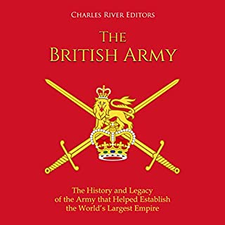 The British Army: The History and Legacy of the Army That Helped Establish the World's Largest Empire                   By:                                                                                                                                 Charles River Editors                               Narrated by:                                                                                                                                 Colin Fluxman                      Length: 11 hrs and 13 mins     5 ratings     Overall 3.8