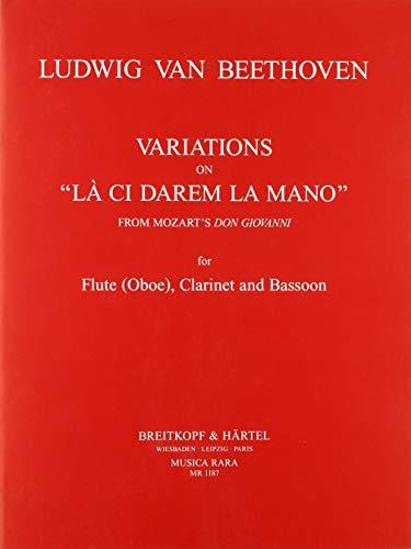 Variationen über W.A. Mozarts 'Là ci darem la mano' WoO 28 Reich mir die Hand, mein Leben aus 'Don Giovanni' - Ausgabe für Flöte (Oboe),Klarinette,Fagott (MR 1187)
