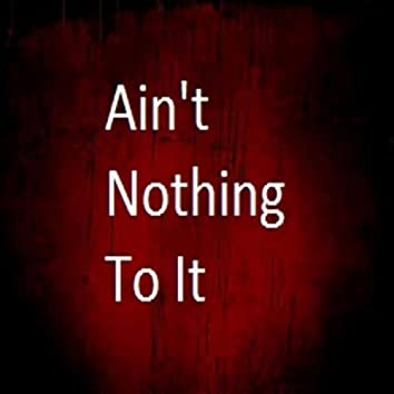 Ain't Nothing to It (feat. Jay Certified)