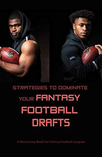 Strategies To Dominate Your Fantasy Football Drafts: A Neccessary Book For Fantasy Football Leagues: Fantasy Football Strategy (English Edition)