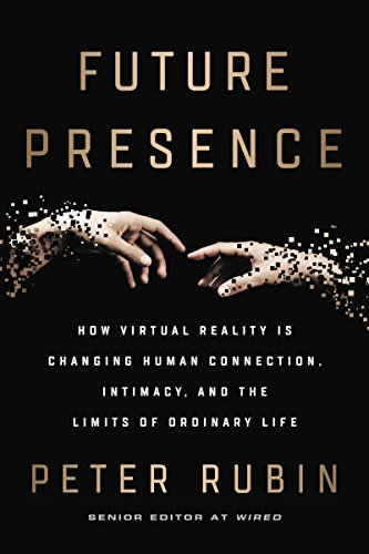 Future Presence: How Virtual Reality Is Changing Human Connection, Intimacy, and the Limits of Ordinary Life (English Edition)