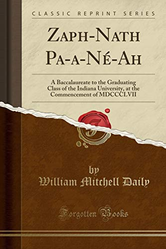 Zaph-Nath Pa-a-Né-Ah: A Baccalaureate to the Graduating Class of the Indiana University, at the Commencement of MDCCCLVII (Classic Reprint)