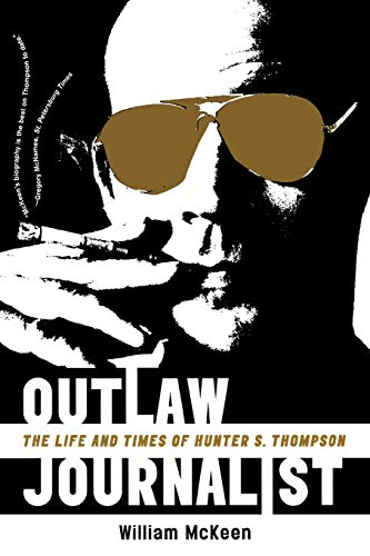 Compare Textbook Prices for Outlaw Journalist: The Life and Times of Hunter S. Thompson Illustrated Edition ISBN 9780393335453 by McKeen, William