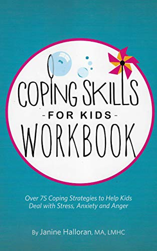 Coping Skills for Kids Workbook: Over 75 Coping Strategies to Help Kids Deal with Stress, Anxiety...