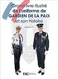 LE GRAND LIVRE DES UNIFORMES DES GARDIENS DE LA PAIX