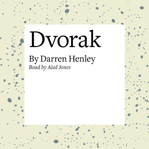 Dvorak                   By:                                                                                                                                 Darren Henley                               Narrated by:                                                                                                                                 Aled Jones                      Length: 26 mins     Not rated yet     Overall 0.0