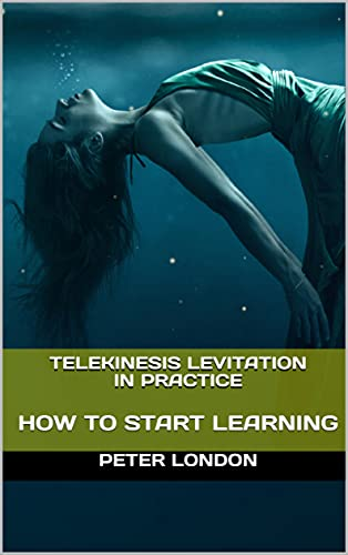 TELEKINESIS LEVITATION IN PRACTICE: HOW TO START LEARNING (English Edition)
