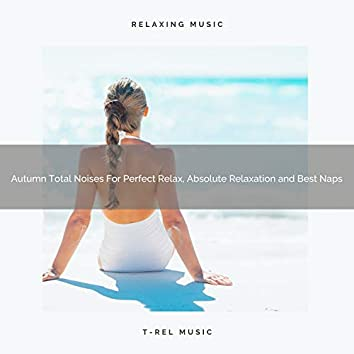 Autumn Total Noises For Perfect Relax, Absolute Relaxation and Best Naps
