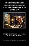 Información de los sucesos del reino de Aragon en los años de 1590 y 1591: en que se advierte los yerros de algunos autores