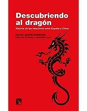 Descubriendo al dragón: Historia de las relaciones entre España y China: 304 (Investigación y Debate)