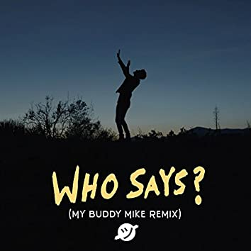 Who Says? (Remix) [feat. My Buddy Mike]