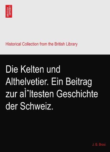 Die Kelten und Althelvetier. Ein Beitrag zur ältesten Geschichte der Schweiz.