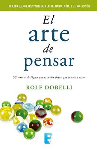 El arte de pensar: 52 errores de lógica que es mejor dejar que cometan otros eBook: Dobelli, Rolf: Amazon.es: Tienda Kindle