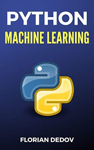 Python Für Machine Learning: Der schnelle Einstieg (Neuronale Netze, Künstliche Intelligenz, Tensorflow) (Python Programmieren Lernen - Der schnelle Einstieg 5)