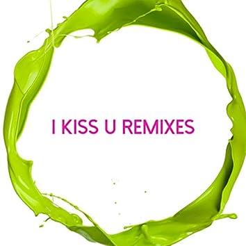 I Kiss U Remixes