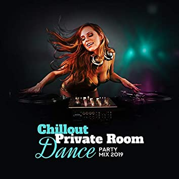 Chillout Private Room Dance Party Mix 2019