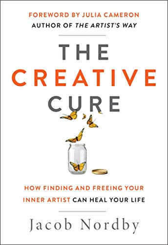 The Creative Cure: How Finding and Freeing Your Inner Artist Can Heal Your Life