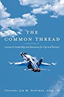 The Common Thread: Lessons in Leadership and Awareness for Life and Business